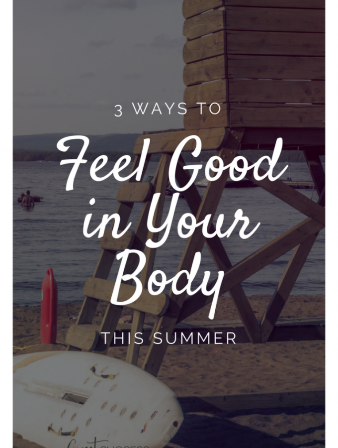 3 Ways to Feel Good in Your Body this Summer