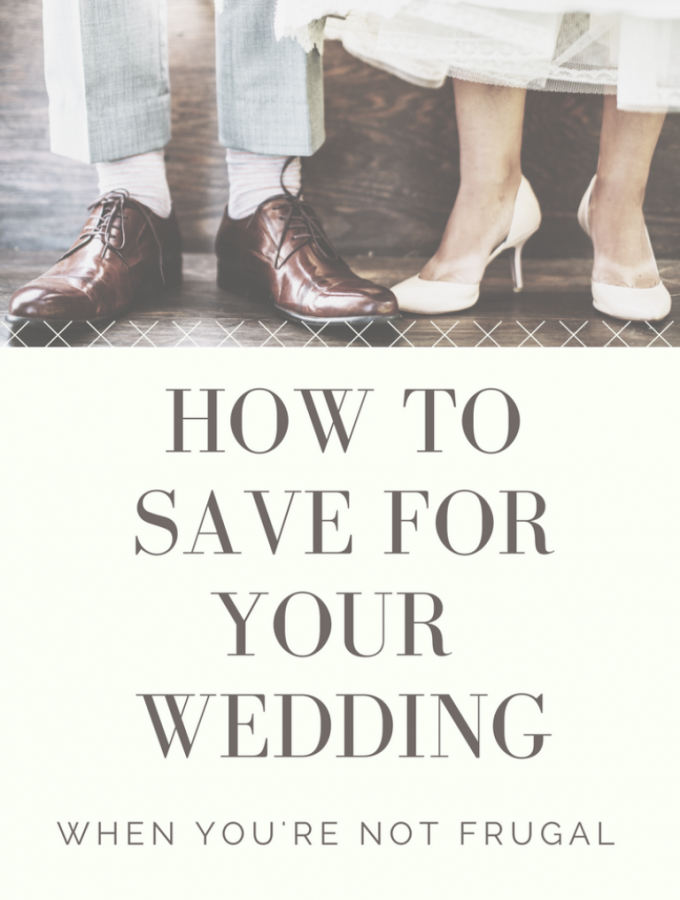 How to Save for Your Wedding {when you're not frugal}